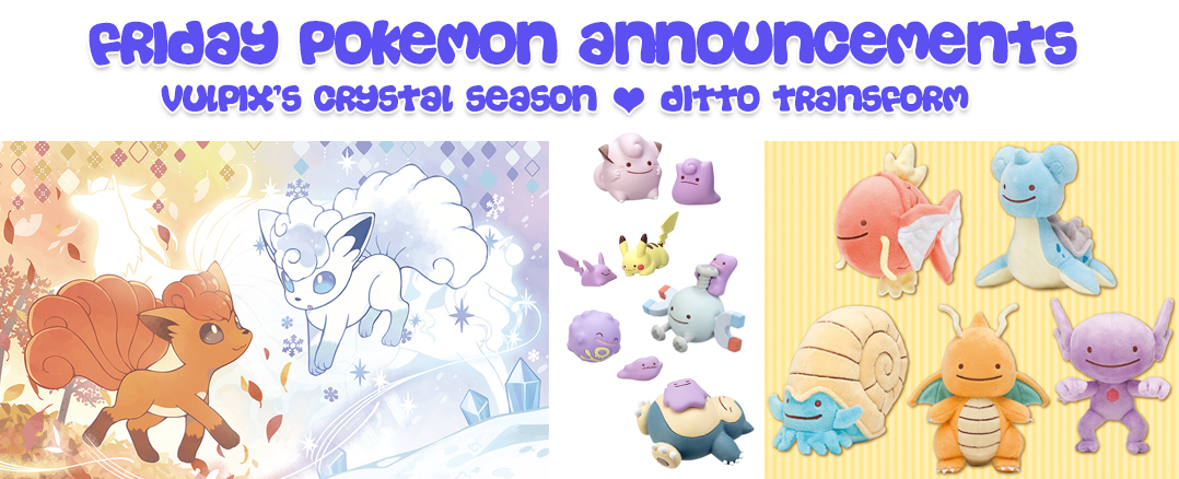Friday Pokemon Announcements – Ditto Transform + Vulpix's Crystal Season