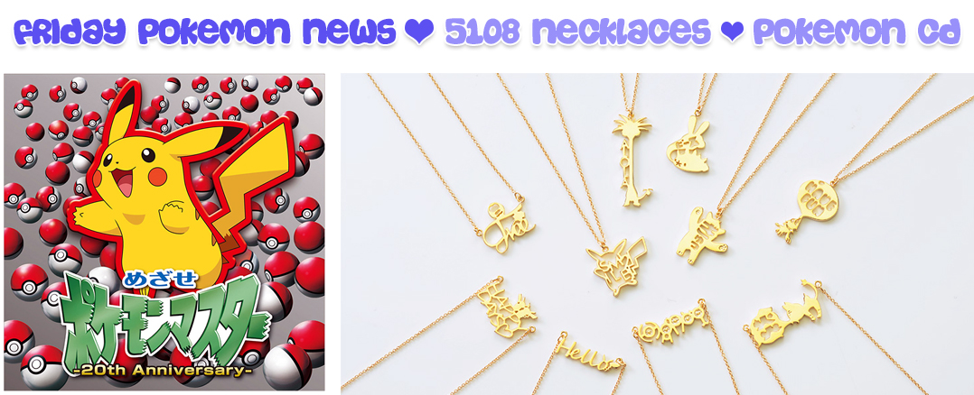 Friday Pokemon Announcements – 5108 Necklaces + Mezase Pokemon Master CD + Pokemon Tails Promo Sneak Peek