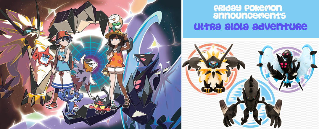Friday Pokemon Announcements (Thursday Edition) – Ultra Alola Adventure + Pokemon Center Plush + Metal Charms