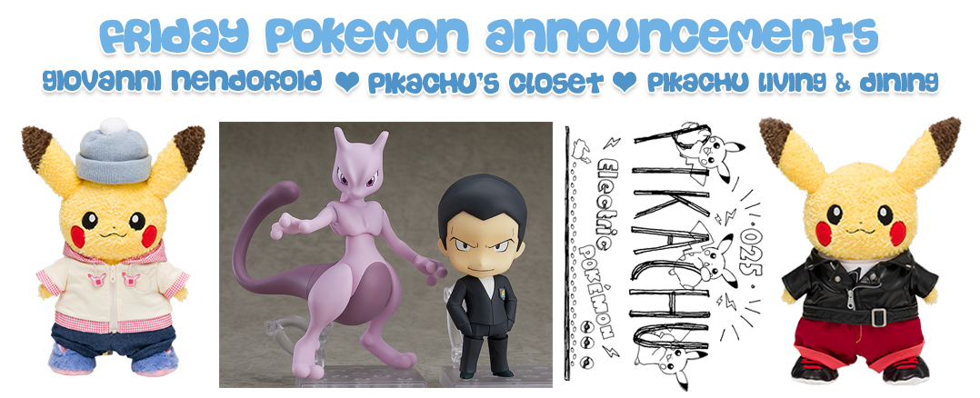 Friday Pokemon Announcements – Giovanni Nendoroid + Pikachu's Closet + Pikachu Living & Dining