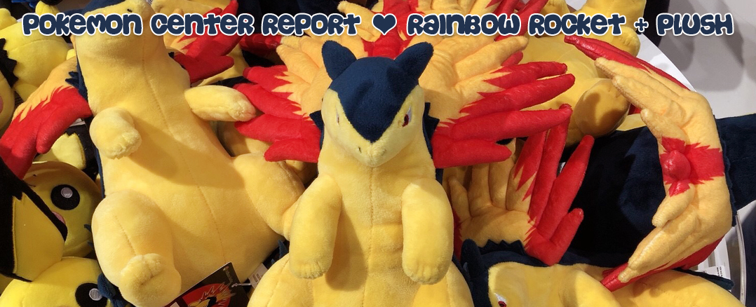 Pokemon Center Report – Rainbow Rocket Take-Over + Pokemon Center Plush