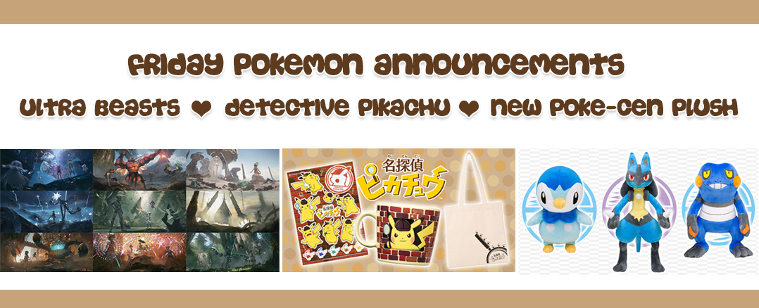 Friday Pokemon Announcements – March Pokemon Center Plush + Detective Pikachu + Ultra Beasts + Pokemon Center 20th Anniversary