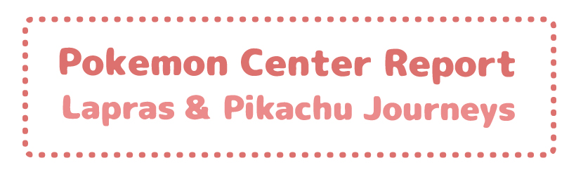 Pokemon Center Report – Lapras & Pikachu Travel Adventures