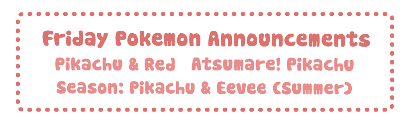 Friday Pokemon Announcements – Atsumare! Pikachu Seaside + Seasons Pikachu & Eevee + Pikachu & Red + 3 Coins