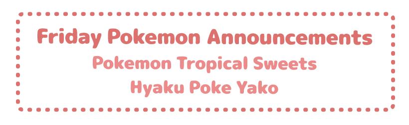 Friday Pokemon Announcements – Pokemon Tropical Sweets + Hyaku Poke Yako + Poke-Center Vending Machine