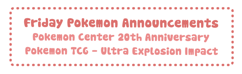 Friday Pokemon Announcements – TCG Ultra Explosion Impact + Pokemon Center 20th Anniversary + Halloween 2018 Hype