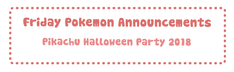 Friday Pokemon Announcements – Pikachu Halloween 2018 + Pokemon Time Vol 11