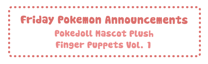 Friday Pokemon Announcements – Finger Puppets + Mascot Pokedolls + Chokkori-San Eeveelutions