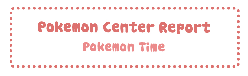 Pokemon Center Report – Pokemon Time Volume 11