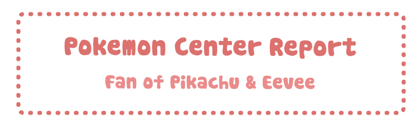 Pokemon Center Report – Fan of Pikachu & Eevee